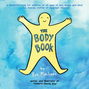 """book cover of The Body Book. Yellow simplified cartoon person with arms and legs outstretched against a blue background. The Body Book, written in blue, is inside the person. Text reads """"by Roz MacLean, author of Violet's Cloudy Day'"""